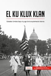 El Ku Klux Klan - Estados Unidos bajo el yugo d...