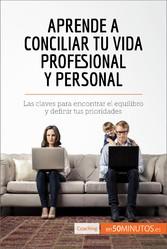 Aprende a conciliar tu vida profesional y personal - Las claves para encontrar el equilibro y definir tus prioridades
