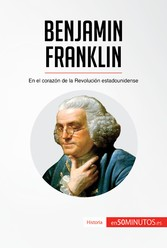 Benjamin Franklin - En el corazón de la Revolución estadounidense