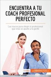 Encuentra a tu coach profesional perfecto - Los trucos para elegir al profesional que más se ajuste a tu perfil
