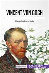 Vincent van Gogh - Un genio atormentado