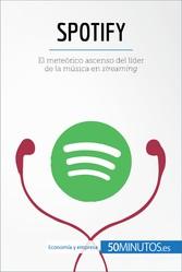 Spotify - El meteórico ascenso del líder de la ...