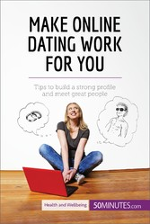 Make Online Dating Work for You - Tips to build...