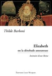Elizabeth ou la dérobade amoureuse - Intimité d...