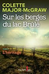 9782897582395 - Colette Major-McGraw: Sur les berges du lac Brûlé, tome 3 - Lhéritage - Livre