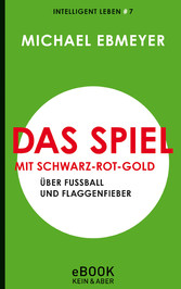 Das Spiel mit Schwarz-Rot-Gold - Über Fußball u...