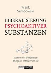 Liberalisierung psychoaktiver Substanzen - Warum ein Umdenken dringend erforderlich ist