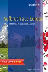 Aufbruch aus Europa - Die Schweiz im asiatische...