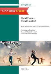 Total Data - Total Control - Nulltoleranz in allen Lebensbereichen