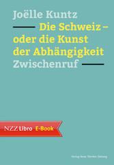 Die Schweiz - oder die Kunst der Abhängigkeit -...