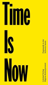 Time Is Now - Popmusik in der Schweiz heute