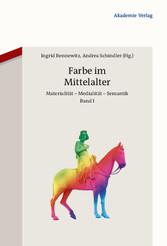 Farbe im Mittelalter - Materialität - Medialitä...