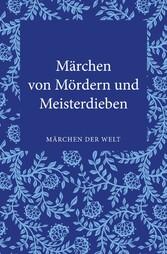 Märchen von Mördern und Meisterdieben - Märchen der Welt