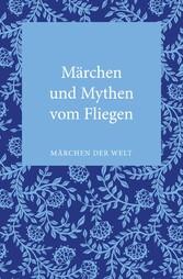 Märchen und Mythen vom Fliegen - Märchen der Welt