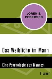 Das Weibliche im Mann - Eine Psychologie des Ma...