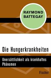Die Hungerkrankheiten - Unersättlichkeit als kr...