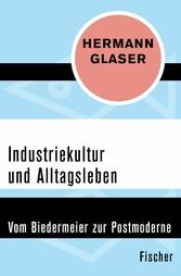 Industriekultur und Alltagsleben - Vom Biedermeier zur Postmoderne