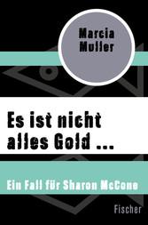 Es ist nicht alles Gold ... - Ein Fall für Sharon McCone