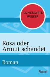 Rosa oder Armut schändet - Roman