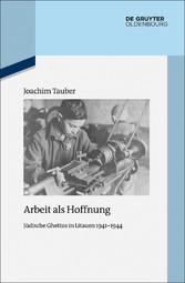 Arbeit als Hoffnung - Jüdische Ghettos in Litau...