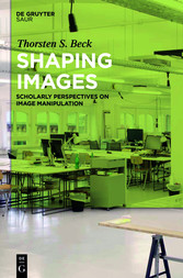 Shaping Images - Scholarly Perspectives on Imag...