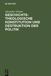 Geschichtstheologische Konstitution und Destruktion der Politik - bei Ciando - eBooks