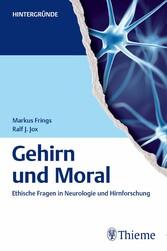 Gehirn und Moral - Ethische Fragen in Neurologi...