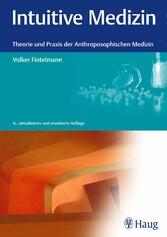 Intuitive Medizin - Theorie und Praxis der Anth...