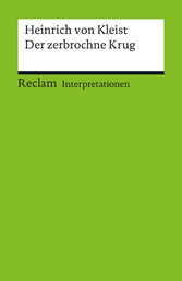 Interpretation. Heinrich von Kleist: Der zerbrochne Krug - Reclam Interpretation