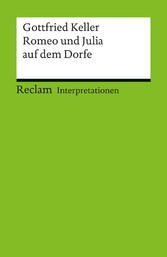 Interpretation. Gottfried Keller: Romeo und Julia auf dem Dorfe - Reclam Interpretation