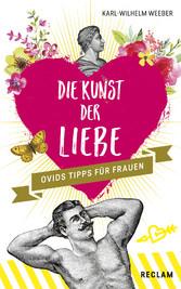 Die Kunst der Liebe: Ovids Tipps für Frauen / O...