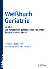 Weißbuch Geriatrie - Band I: Die Versorgung ger...