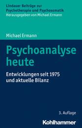 Psychoanalyse heute - Entwicklungen seit 1975 u...
