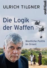 Die Logik der Waffen - Westliche Politik im Orient