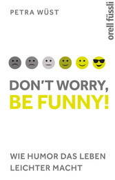 Dont worry, be funny! - Wie Humor das Leben lei...