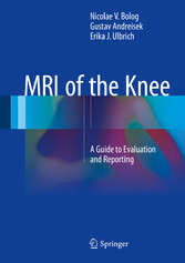 MRI of the Knee - A Guide to Evaluation and Rep...