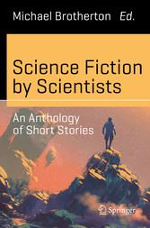 Science Fiction by Scientists - An Anthology of...