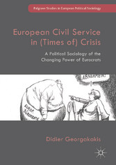 European Civil Service in (Times of) Crisis - A Political Sociology of the Changing Power of Eurocrats
