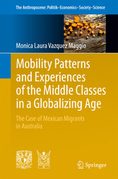 Mobility Patterns and Experiences of the Middle Classes in a Globalizing Age - The Case of Mexican Migrants in Australia