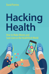 Hacking Health - How to Make Money and Save Liv...