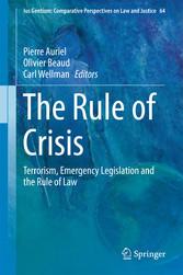 The Rule of Crisis - Terrorism, Emergency Legis...