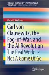 Carl von Clausewitz, the Fog-of-War, and the AI Revolution - The Real World Is Not A Game Of Go