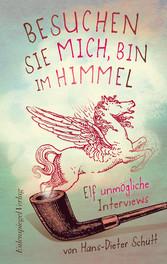 Besuchen Sie mich, bin im Himmel - Elf unmögliche Interviews