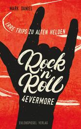 RocknRoll 4evermore - Irre Trips zu alten Helden