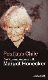 Post aus Chile - Die Korrespondenz mit Margot H...