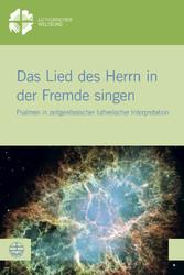 Das Lied des Herrn in der Fremde singen - Psalmen in zeitgenössischer lutherischer Interpretation