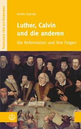 Luther, Calvin und die anderen - Die Reformatio...