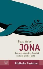 Jona - Der widerspenstige Prophet und der gnädi...