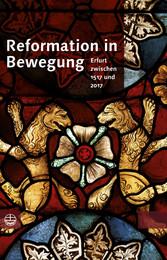 Reformation in Bewegung - Erfurt zwischen 1517 ...