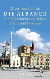 Die Albaner - Eine Geschichte zwischen Orient u...